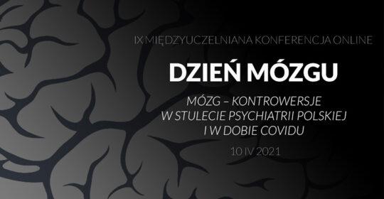 """Konferencja Dzień Mózgu 2021″Mózg – kontrowersje – W stulecie psychiatrii polskiej i w dobie Covidu""""."""